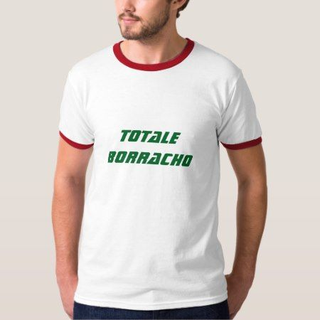 totale drunk in Spanish T-Shirt - tap, personalize, buy right now!