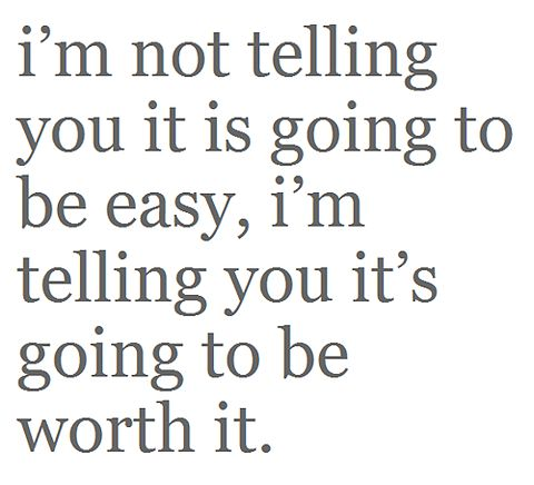 it's not easy ...Life, Inspiration, Easy, Quotes, Motivation, So True, Worthit, Living, Worth It