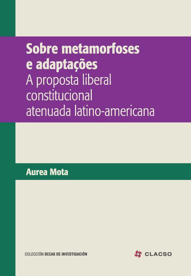 Sobre metamorfoses e adaptações : a proposta liberal constitucional atenuada latino-americana. #Sociologia #Liberalismo #Historia #Estado #Democracia #Constitucionalismo #Capitalismo #Derecho #Modernidad #AmericaLatina