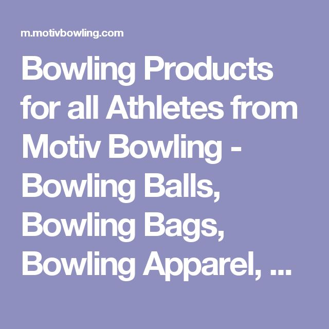 Bowling Products for all Athletes from Motiv Bowling - Bowling Balls, Bowling Bags, Bowling Apparel, Bowling Accessories