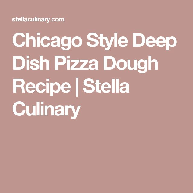 Chicago Style Deep Dish Pizza Dough Recipe | Stella Culinary