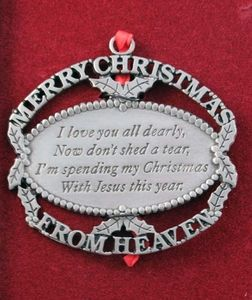 "Merry Christmas From Heaven Ornament - ""I love you all dearly, Now don't shed a tear, I'm spending my Christmas with Jesus this year"""