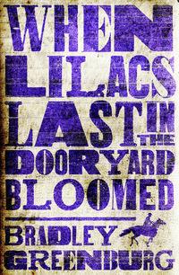 When Lilacs Last in the Dooryard Bloomed by Bradley Greenburg