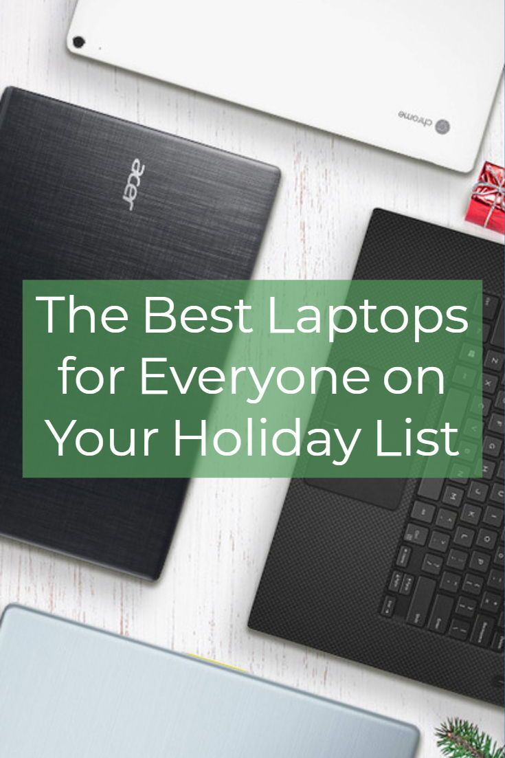 Laptop Picks For Everyone On Your Holiday List Holiday List High Tech Gifts Tech Gifts
