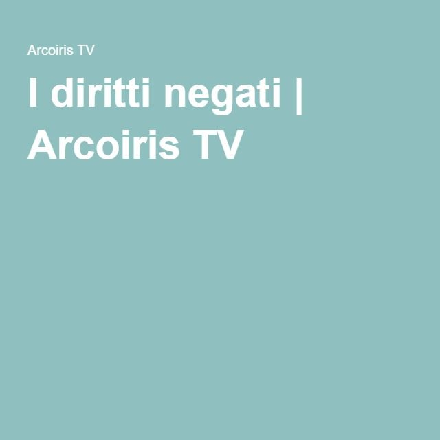 I diritti negati | Arcoiris TV