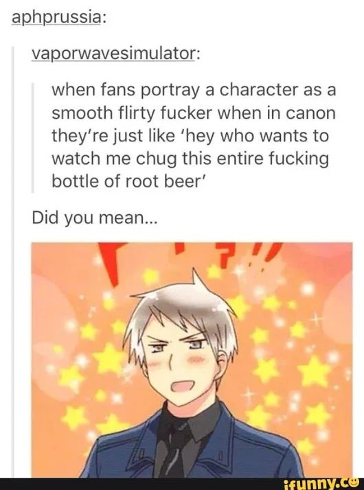 XD>> It's funny when people make Prussia so smooth in fanfics when he really is the king of derps