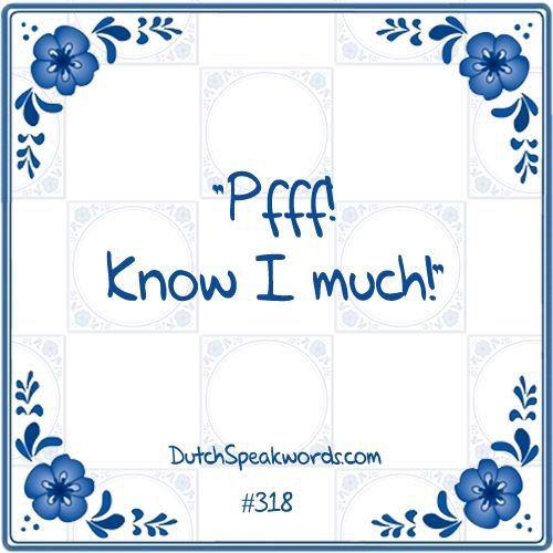 Dutch expressions in English: Weet ik veel