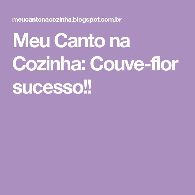 Meu Canto na Cozinha: Couve-flor sucesso!!