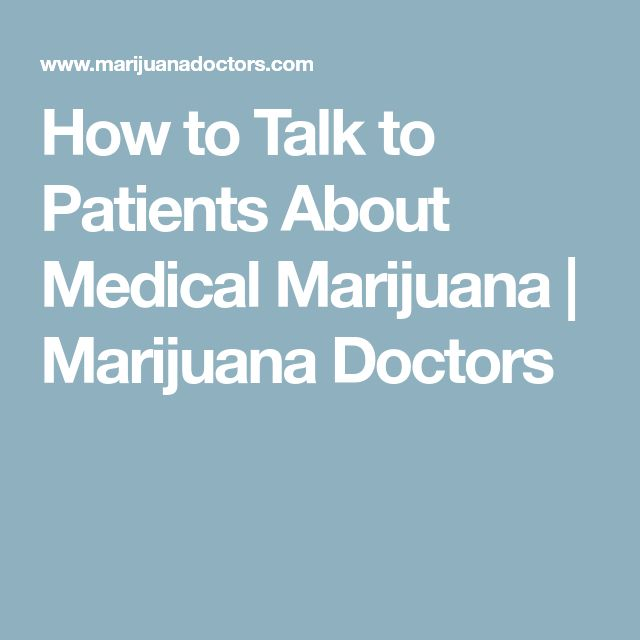 How to Talk to Patients About Medical Marijuana | Marijuana Doctors