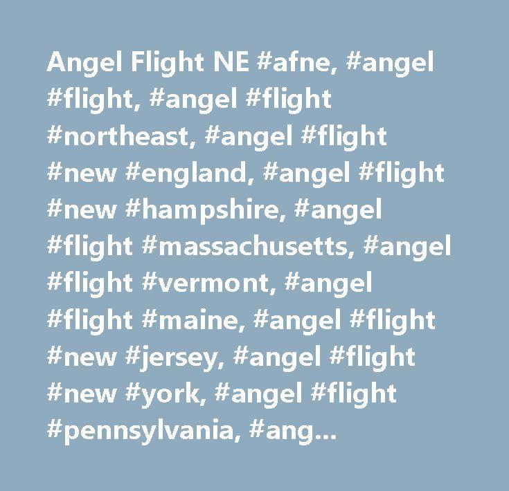 Angel Flight NE #afne, #angel #flight, #angel #flight #northeast, #angel #flight #new #england, #angel #flight #new #hampshire, #angel #flight #massachusetts, #angel #flight #vermont, #angel #flight #maine, #angel #flight #new #jersey, #angel #flight #new #york, #angel #flight #pennsylvania, #angel #flight #connecticut, #angel #flight #rhode #island, #free #air #transportation, #medical #air #transportation…