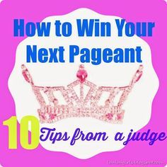 How to Win a Pageant, 10 Tips from a Judge. Lots of great ideas for helping you, or your daughter prepare for a pageant.