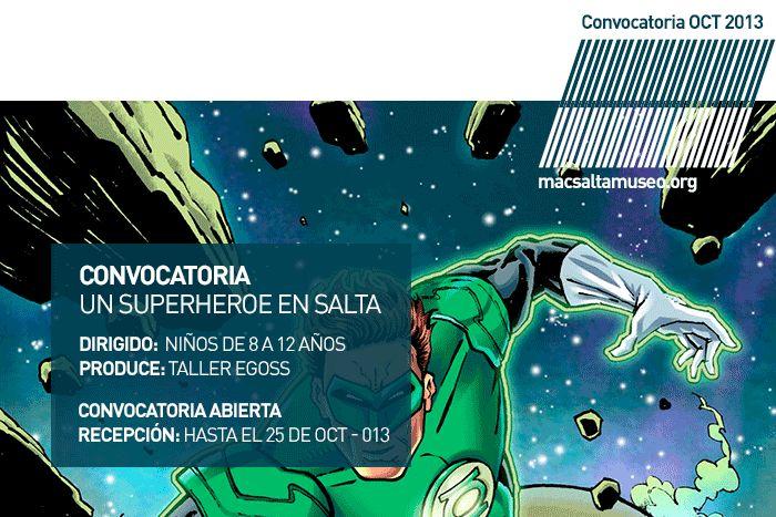 SEP 013 | Convocatoria:Un Superheroe en Salta | Dirigido a: Niños de 8 a 12 años | Produce: Taller Eggos | Promueve: MACsa | +info: http://www.macsaltamuseo.org/press/comunica/013/oct/act/index.htm