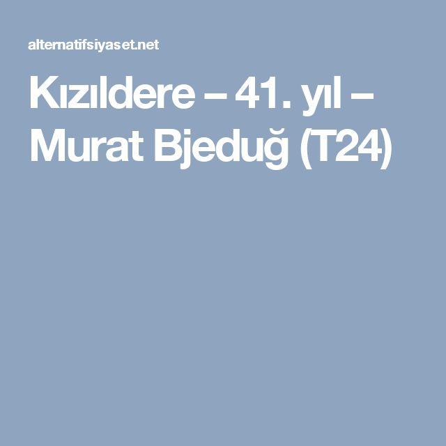 Kızıldere – 41. yıl – Murat Bjeduğ (T24)