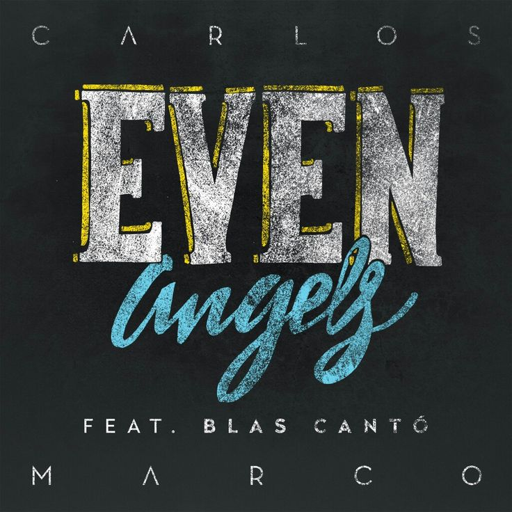 Carlos Marco: Even angels (Feat. Blas Cantó) (CD Single) - 2017.