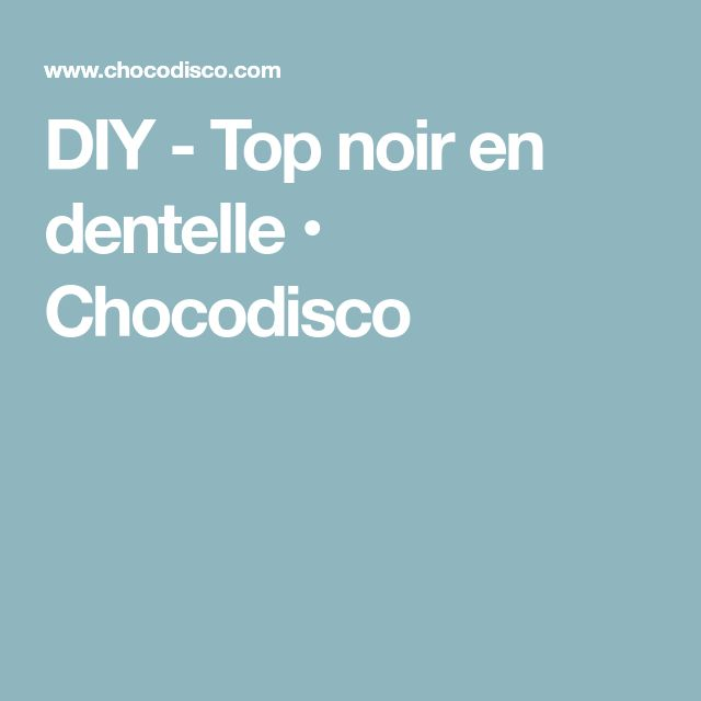 DIY - Top noir en dentelle • Chocodisco