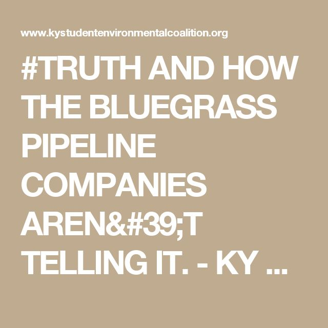#TRUTH AND HOW THE BLUEGRASS PIPELINE COMPANIES AREN'T TELLING IT. - KY Student Environmental Coalition (KSEC)