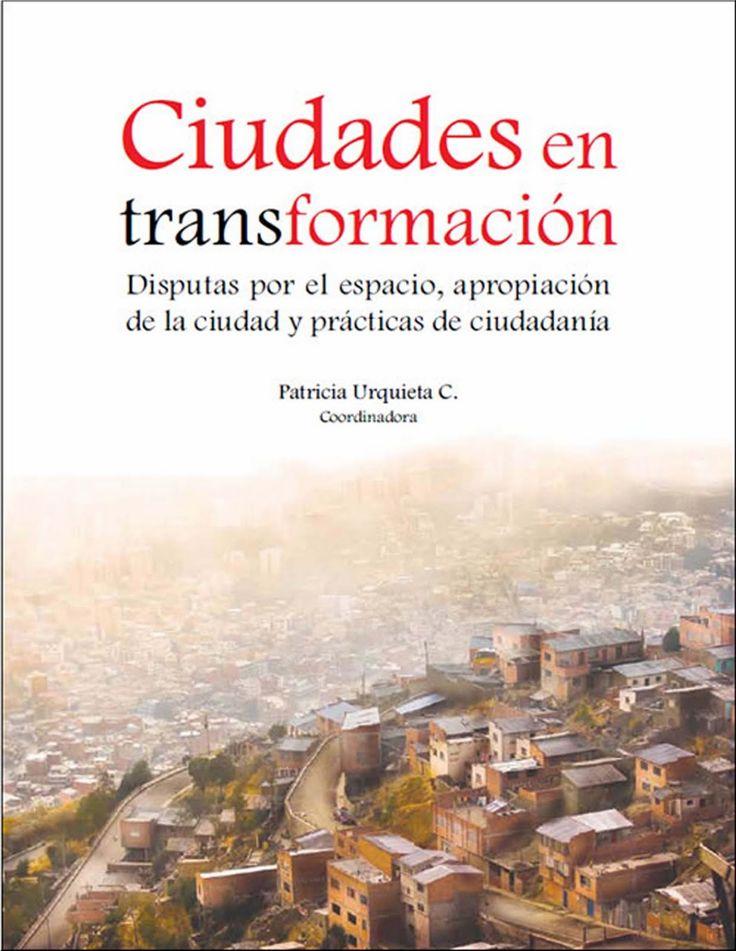 Ciudades en transformación, disputa por el espacio, apropiación de la ciudad y practicas de ciudadanía