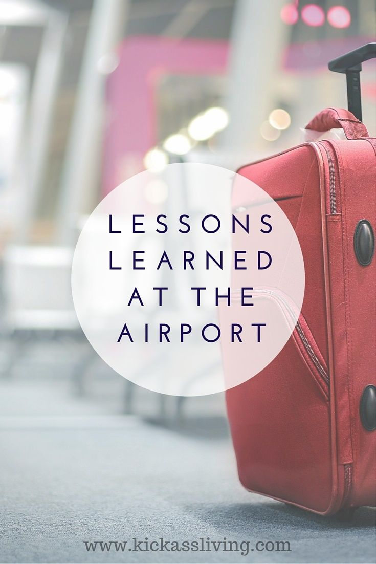 Lessons Learned At The Airport - Kickass Living