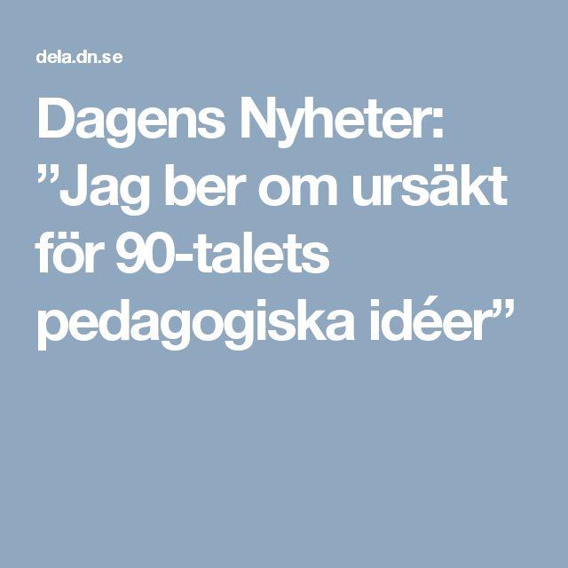 """Dagens Nyheter: """"Jag ber om ursäkt för 90-talets pedagogiska idéer"""""""