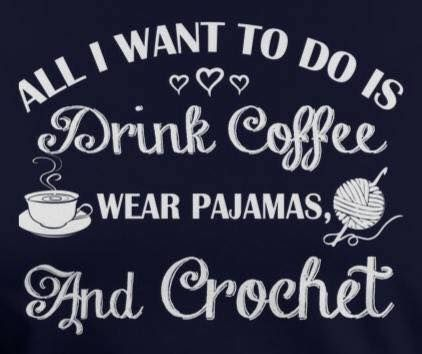 "It's like they're looking into my soul. ""All I want to do is drink coffee, wear pajamas, and crochet."""