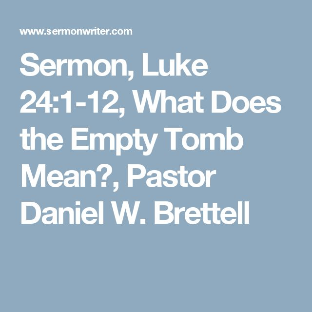 Sermon, Luke 24:1-12, What Does the Empty Tomb Mean?, Pastor Daniel W. Brettell