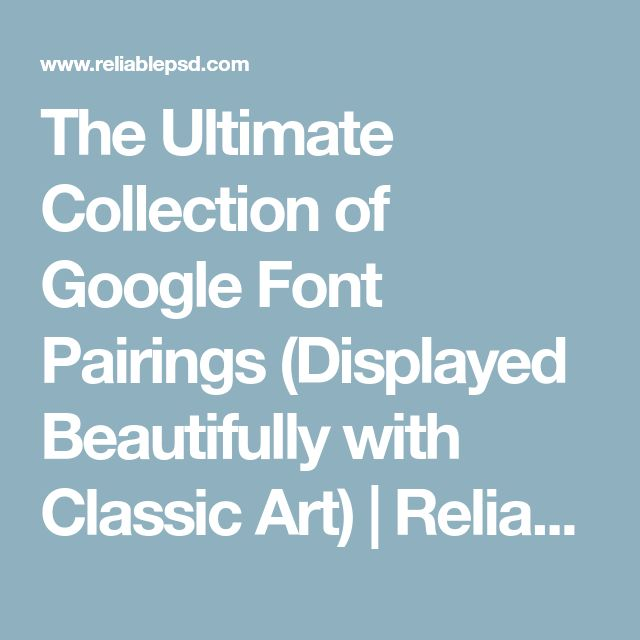 The Ultimate Collection of Google Font Pairings (Displayed Beautifully with Classic Art) | Reliable PSD