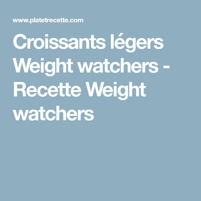 Croissants légers Weight watchers - Recette Weight watchers