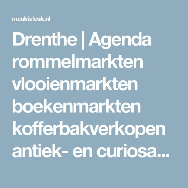Drenthe   Agenda rommelmarkten vlooienmarkten boekenmarkten kofferbakverkopen antiek- en curiosamarkten - Meukisleuk.nl