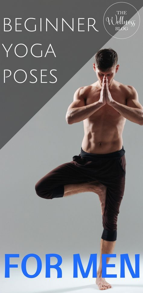 THE WELLNESS BLOG Beginner Yoga Poses For Men Yoga/Easy/Beginner/Tone/Weight Loss/Fat Loss