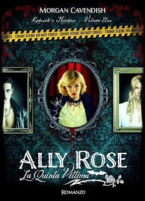 Romance and Fantasy for Cosmopolitan Girls: ALLY ROSE - LA QUINTA VITTIMA di Morgan Cavendish