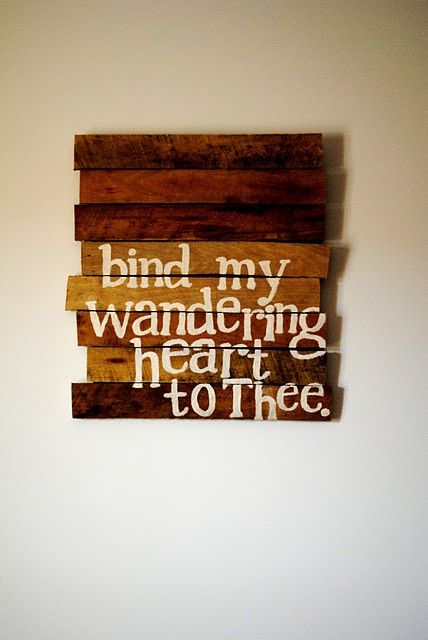 Bind my wandering heart to Thee: Wall Art, Come Thou Fount, Pallets Art, Quotes, My Heart, Wandering Heart, Word, Old Woods, Art Projects
