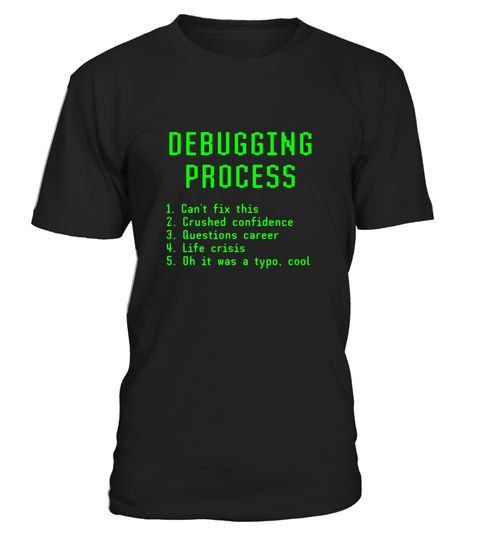 """# Debugging Process Funny Computer Programming Coder T-shirt .  Special Offer, not available in shops      Comes in a variety of styles and colours      Buy yours now before it is too late!      Secured payment via Visa / Mastercard / Amex / PayPal      How to place an order            Choose the model from the drop-down menu      Click on """"Buy it now""""      Choose the size and the quantity      Add your delivery address and bank details      And that's it!      Tags: Funny geek tshirt, great…"""