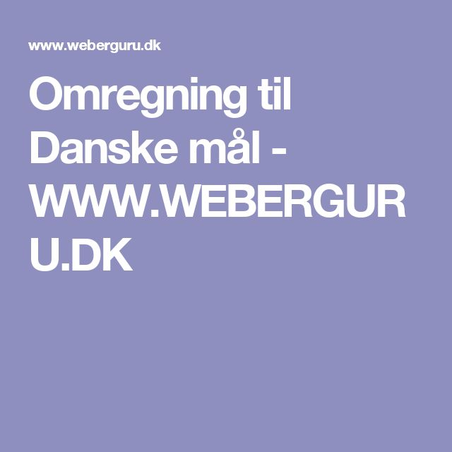 Omregning til Danske mål - WWW.WEBERGURU.DK