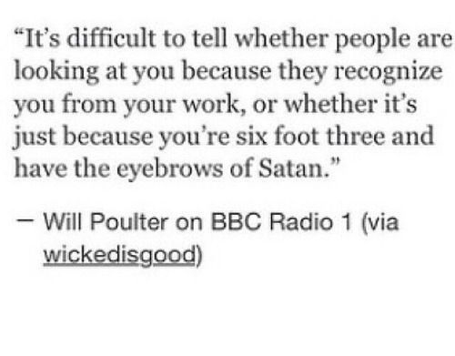 OMG I read this without knowing it was Will Poulter, but then at the eyebrow part I thought of him.