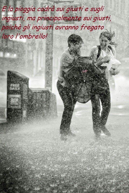 E la pioggia cadrà sui giusti e sugli ingiusti, ma principalmente sui giusti, perché gli ingiusti avranno fregato loro l'ombrello!
