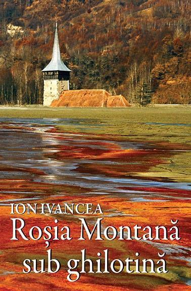 "Carte document cu privire la evolutia proiectului ""Rosia Montana"". Autor: Ion Ivancea http://www.self-publishing.ro/index.php?r=book/view&id=146"