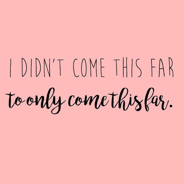 I didn't come this far to only go this far.
