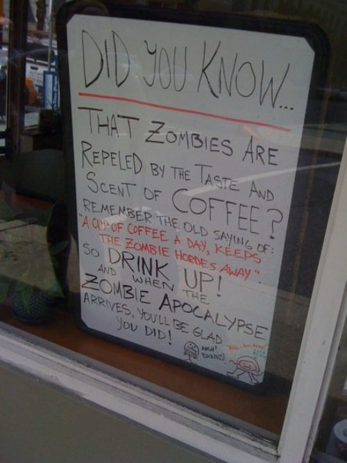 """""""A cup of coffee a day, keeps the Zombie hordes away."""" Shocked Starbucks hasn't tried this already."""