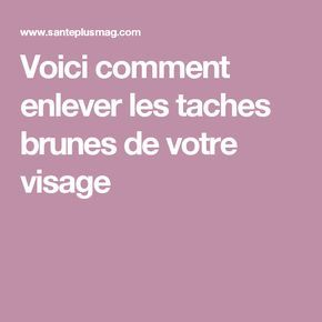 17 meilleures id es propos de taches brunes sur pinterest tache brune peau brun naturel et. Black Bedroom Furniture Sets. Home Design Ideas