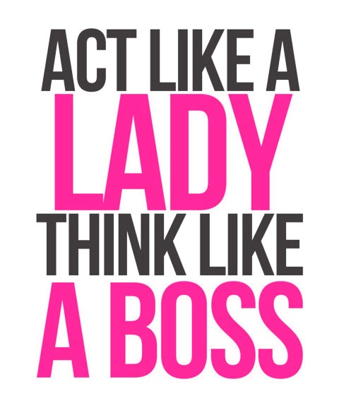 Act like a lady, think like a boss (; | Random | Pinterest ...