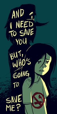 """And I need to save you, but who's going to save me?"""