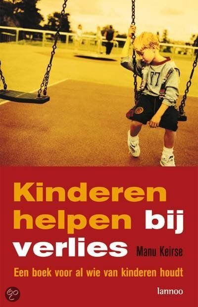 Kinderen helpen bij verlies een boek voor al wie van kinderen houdt Auteur: M. Keirse