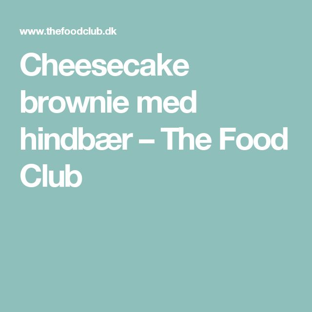 Cheesecake brownie med hindbær – The Food Club