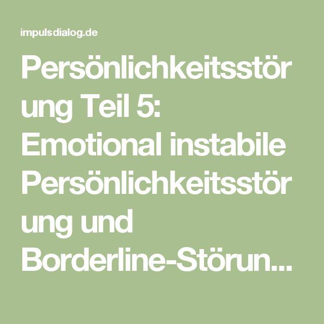 Persönlichkeitsstörung Teil 5: Emotional instabile Persönlichkeitsstörung und Borderline-Störung - Impulsdialog