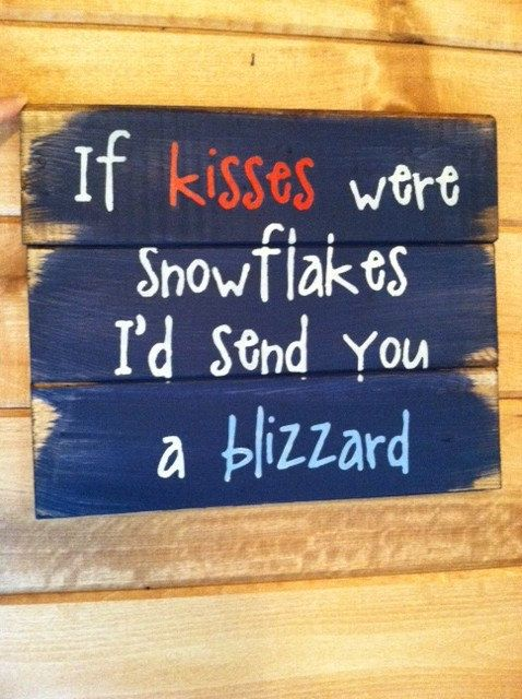 """If kisses were snowflakes I'd send you a blizzard 13""""w x 10 1/2h hand-painted wood sign"""