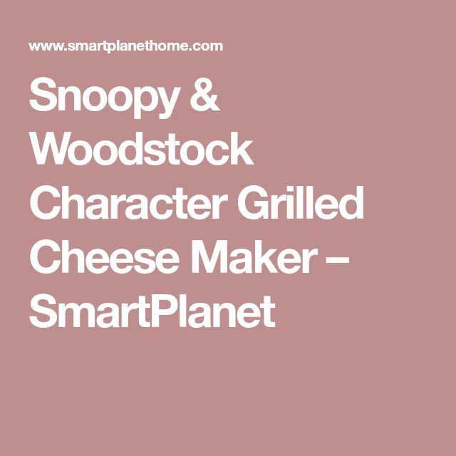 Snoopy & Woodstock Character Grilled Cheese Maker – SmartPlanet