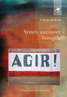 System ustrojowy Senegalu / Łukasz Jakubiak. -- Kraków :  Wydawnictwo Uniwersytetu Jagiellońskiego,  cop. 2014.