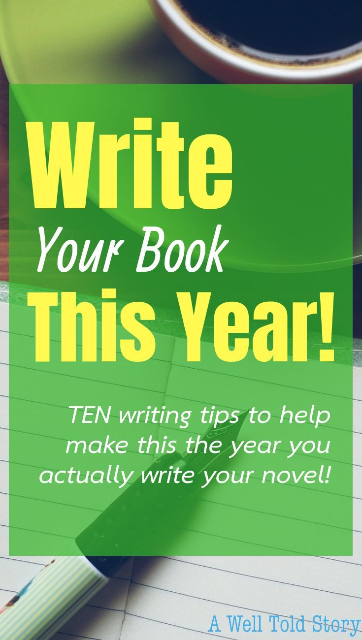 How To Write Your Book This Year 10 Writing Tips Writing A Book