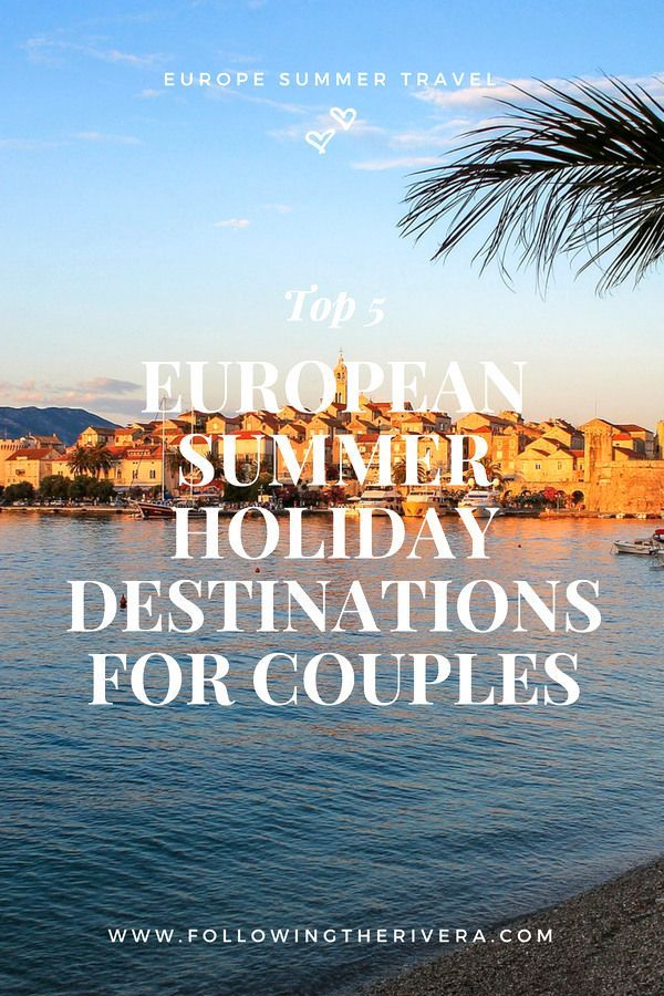 Top 5 European Summer Holiday Destinations For Couples Holiday Destinations Europe Summer Travel European Summer