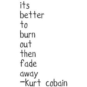Kurt Cobain: Music, Nirvana Tattoo, Kurt Cobain Tattoo, Nirvana Quotes Kurt Cobain, Neil Young, Kurtcobain Nirvana, Favorite Quotes, Suicide Note, Kurt Cobain Quotes